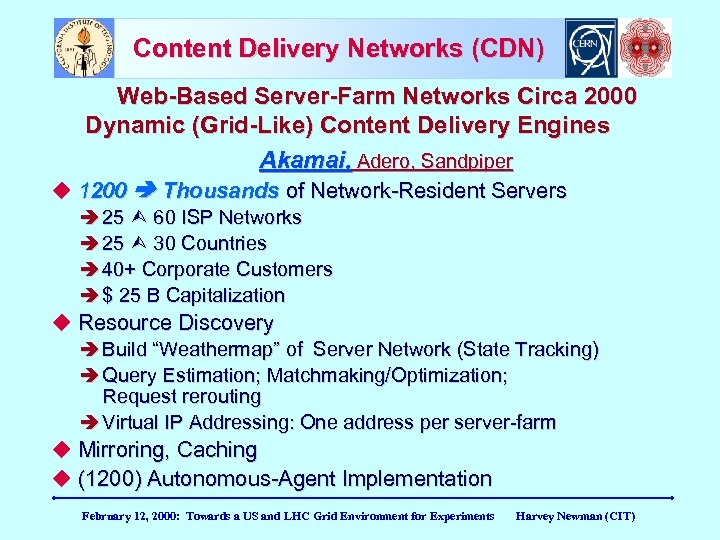 Content Delivery Networks (CDN) Web-Based Server-Farm Networks Circa 2000 Dynamic (Grid-Like) Content Delivery Engines