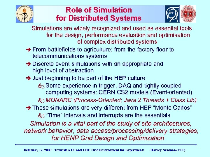 Role of Simulation for Distributed Systems Simulations are widely recognized and used as essential