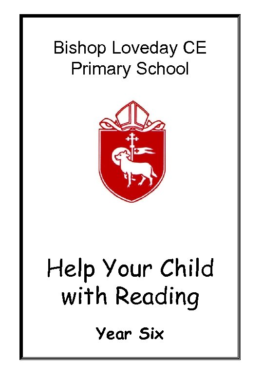 Bishop Loveday CE Primary School Help Your Child with Reading Year Six