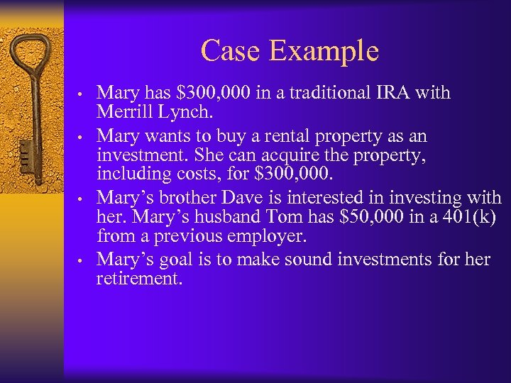 Case Example • • Mary has $300, 000 in a traditional IRA with Merrill