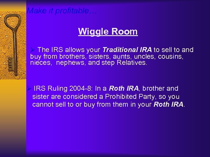 Make it profitable… Wiggle Room Ø The IRS allows your Traditional IRA to sell