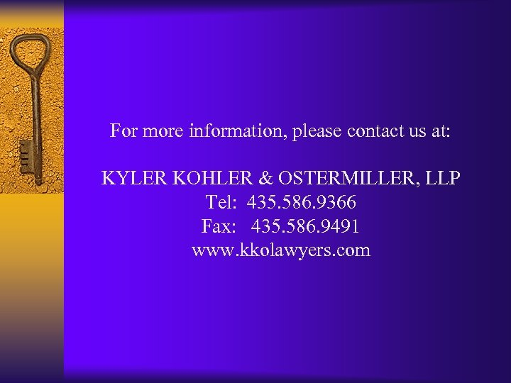 For more information, please contact us at: KYLER KOHLER & OSTERMILLER, LLP Tel: 435.