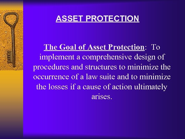 ASSET PROTECTION The Goal of Asset Protection: To implement a comprehensive design of procedures