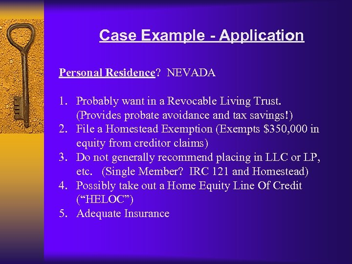 Case Example - Application Personal Residence? NEVADA 1. Probably want in a Revocable Living