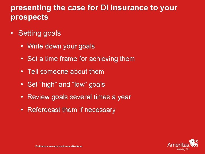 presenting the case for DI insurance to your prospects • Setting goals • Write