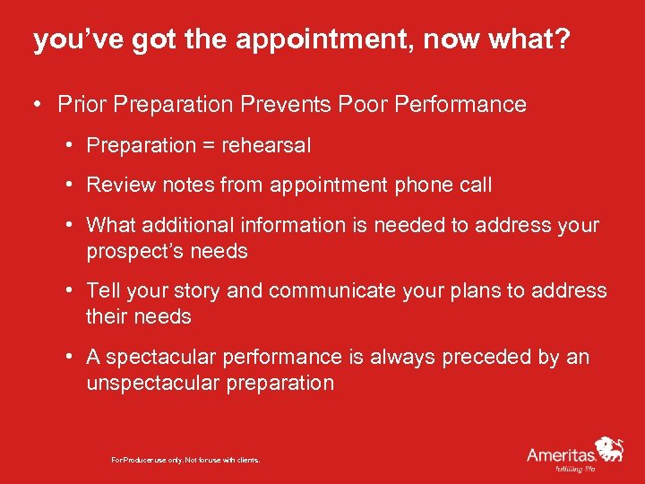 you've got the appointment, now what? • Prior Preparation Prevents Poor Performance • Preparation