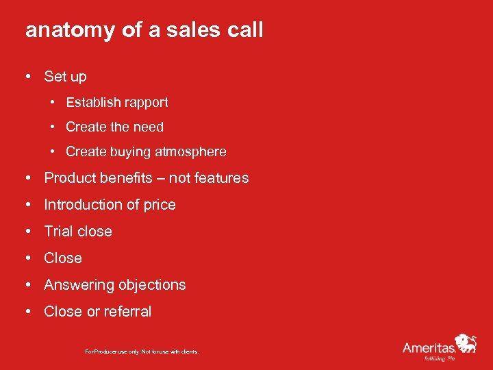 anatomy of a sales call • Set up • Establish rapport • Create the