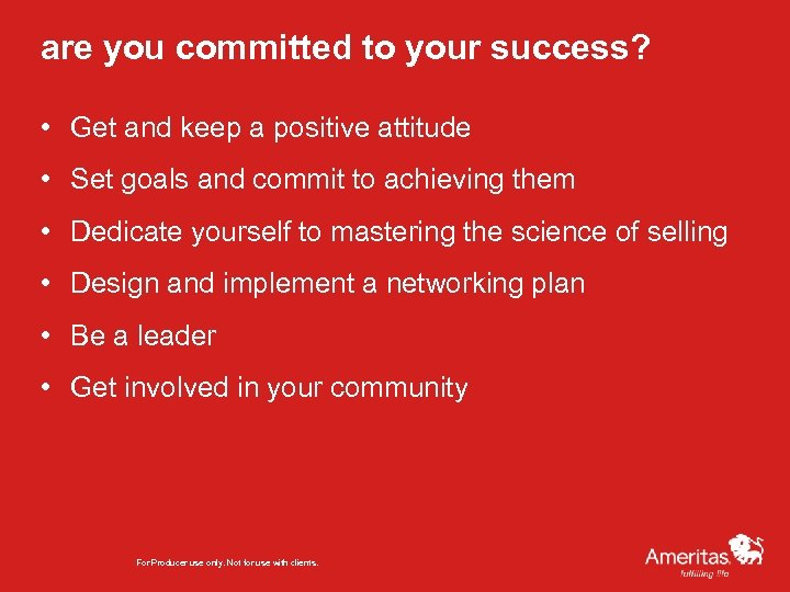 are you committed to your success? • Get and keep a positive attitude •