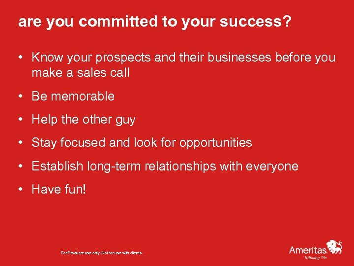 are you committed to your success? • Know your prospects and their businesses before