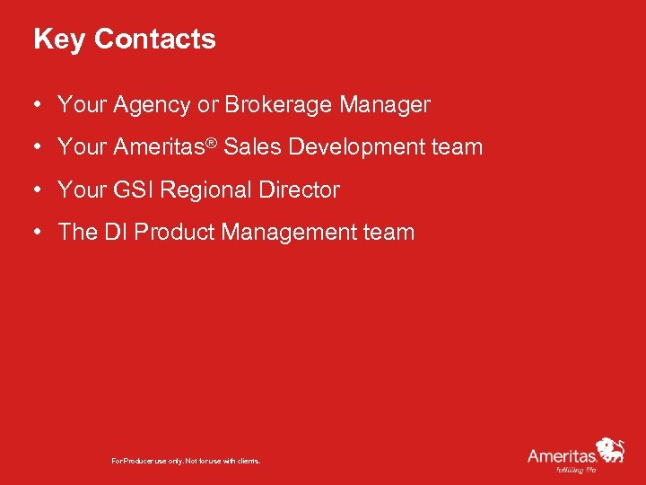 Key Contacts • Your Agency or Brokerage Manager • Your Ameritas® Sales Development team