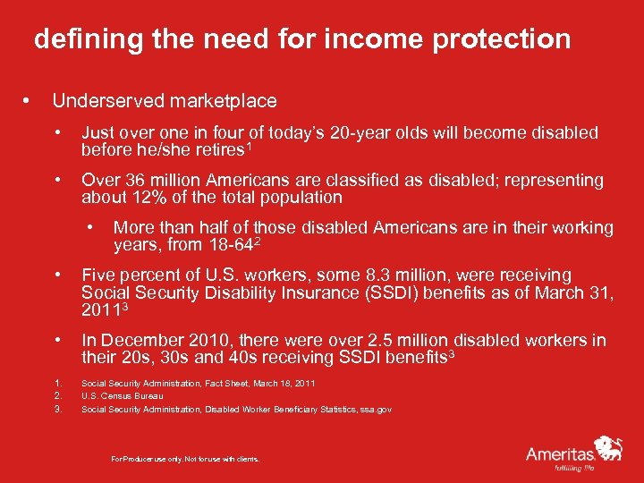 defining the need for income protection • Underserved marketplace • Just over one in
