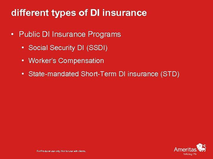 different types of DI insurance • Public DI Insurance Programs • Social Security DI