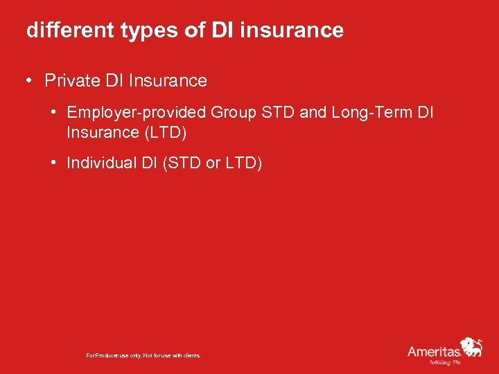 different types of DI insurance • Private DI Insurance • Employer-provided Group STD and