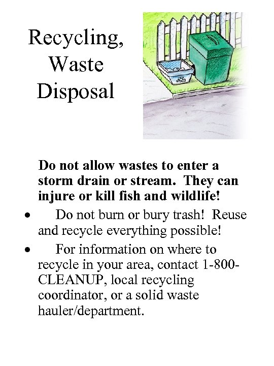 Recycling, Waste Disposal Do not allow wastes to enter a storm drain or stream.