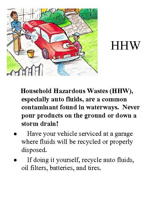 HHW Household Hazardous Wastes (HHW), especially auto fluids, are a common contaminant found in