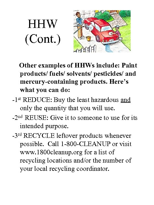HHW (Cont. ) Other examples of HHWs include: Paint products/ fuels/ solvents/ pesticides/ and