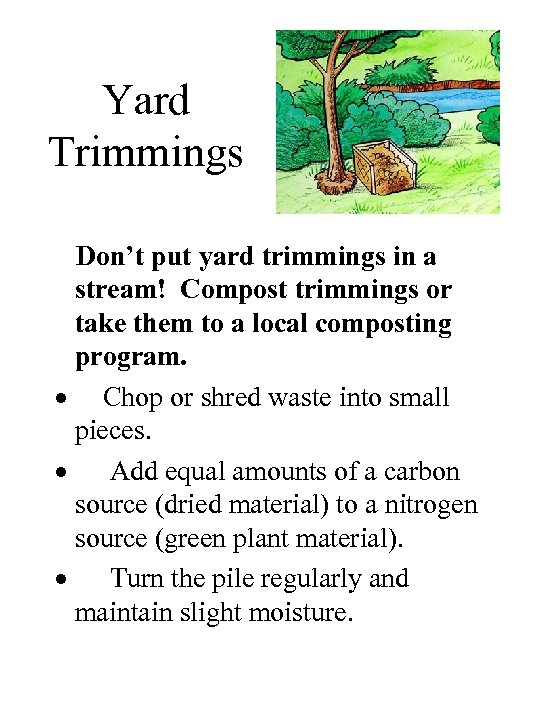 Yard Trimmings Don't put yard trimmings in a stream! Compost trimmings or take them