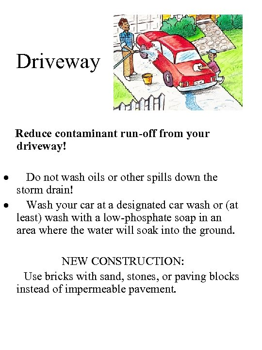 Driveway Reduce contaminant run-off from your driveway! · Do not wash oils or other
