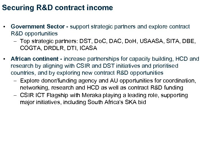 Securing R&D contract income • Government Sector - support strategic partners and explore contract