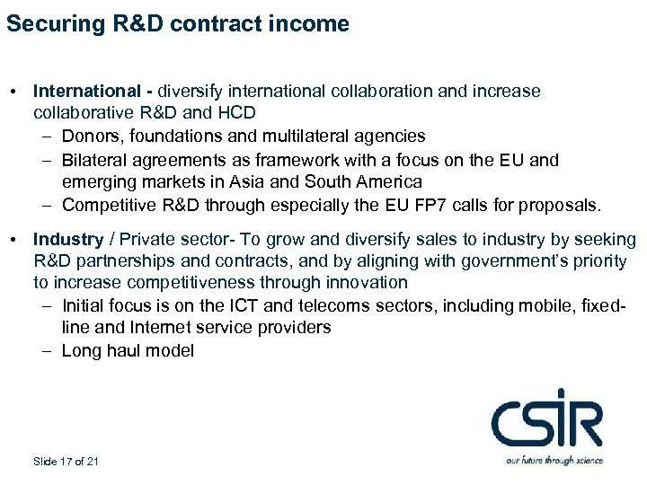 Securing R&D contract income • International - diversify international collaboration and increase collaborative R&D