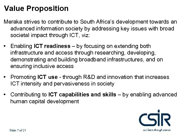Value Proposition Meraka strives to contribute to South Africa's development towards an advanced information