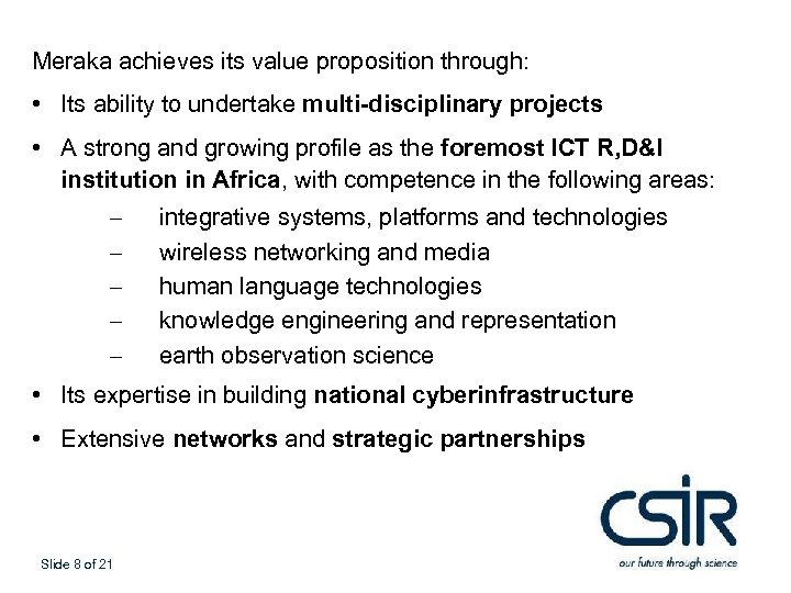 Meraka achieves its value proposition through: • Its ability to undertake multi-disciplinary projects •