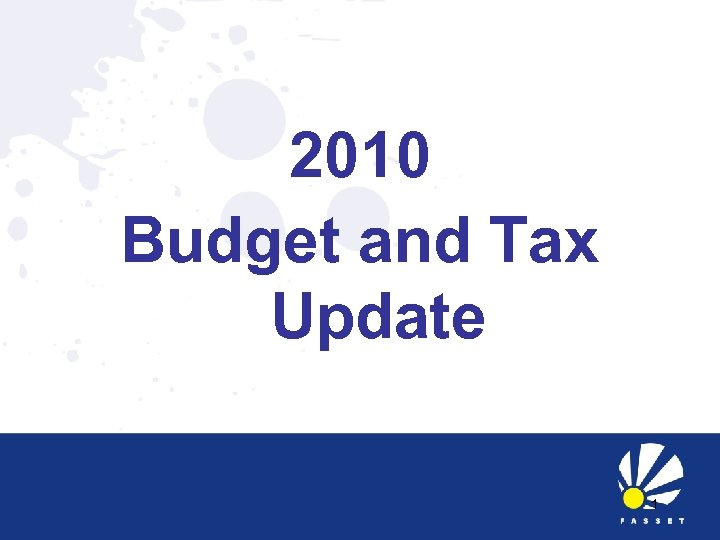2010 Budget and Tax Update 1
