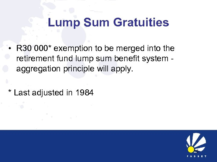 Lump Sum Gratuities • R 30 000* exemption to be merged into the retirement