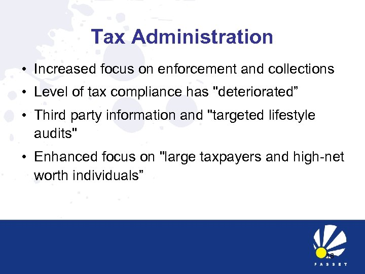 Tax Administration • Increased focus on enforcement and collections • Level of tax compliance