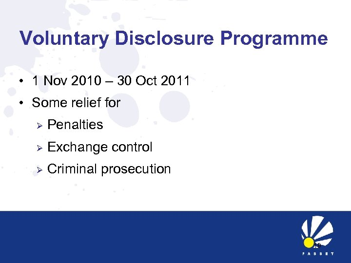 Voluntary Disclosure Programme • 1 Nov 2010 – 30 Oct 2011 • Some relief