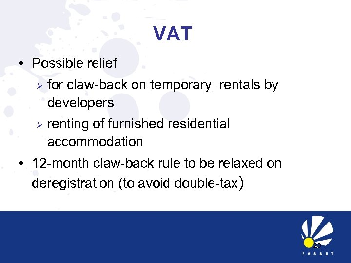 VAT • Possible relief Ø for claw-back on temporary rentals by developers Ø renting