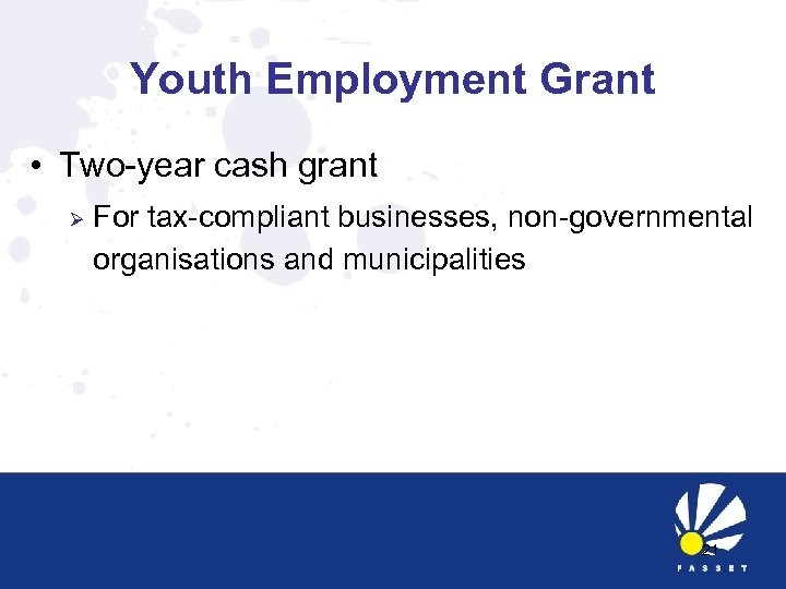 Youth Employment Grant • Two-year cash grant Ø For tax-compliant businesses, non-governmental organisations and