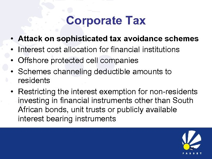 Corporate Tax • • Attack on sophisticated tax avoidance schemes Interest cost allocation for