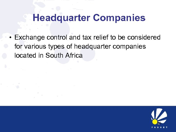 Headquarter Companies • Exchange control and tax relief to be considered for various types