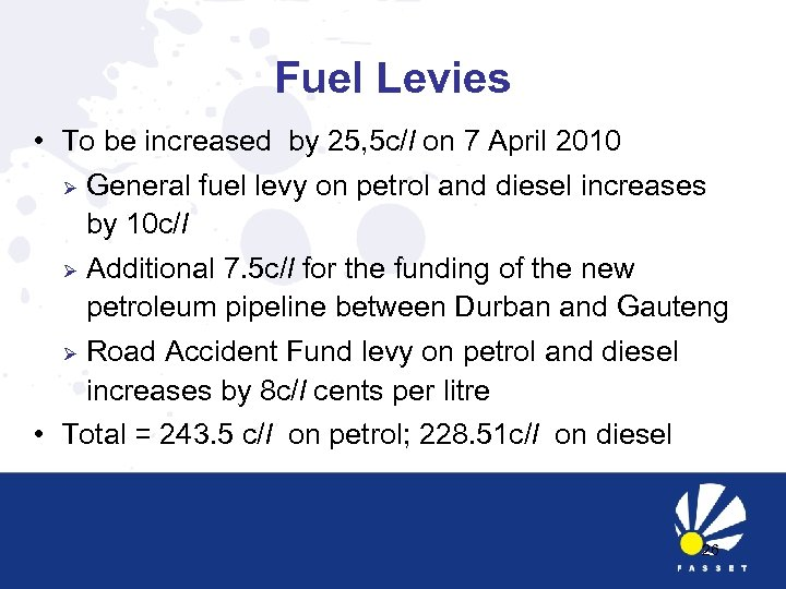 Fuel Levies • To be increased by 25, 5 c/l on 7 April 2010