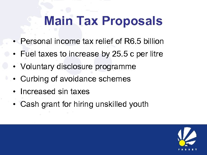Main Tax Proposals • Personal income tax relief of R 6. 5 billion •