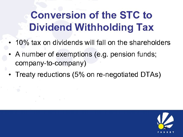 Conversion of the STC to Dividend Withholding Tax • 10% tax on dividends will