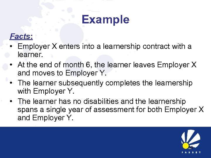 Example Facts: • Employer X enters into a learnership contract with a learner. •