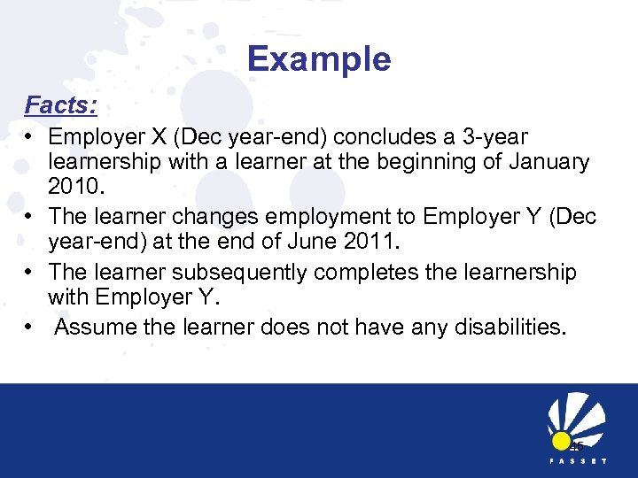 Example Facts: • Employer X (Dec year-end) concludes a 3 -year learnership with a