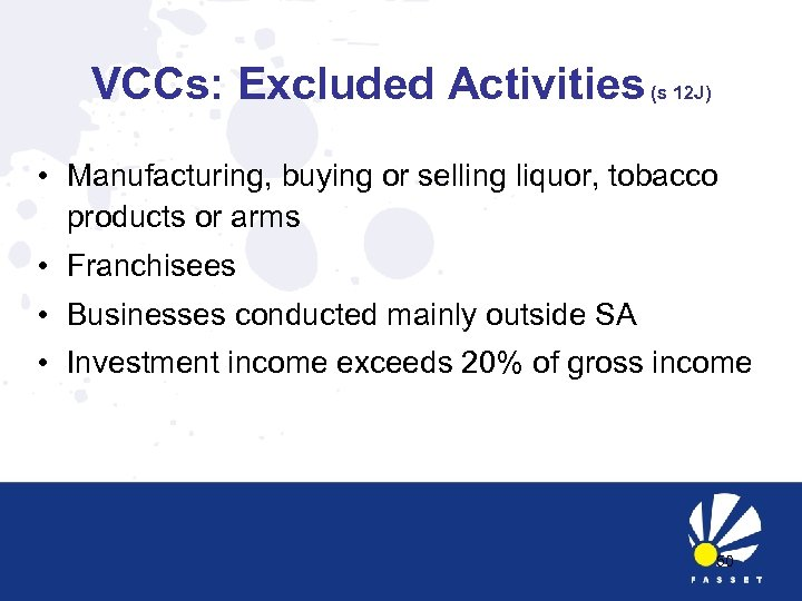 VCCs: Excluded Activities (s 12 J) • Manufacturing, buying or selling liquor, tobacco products