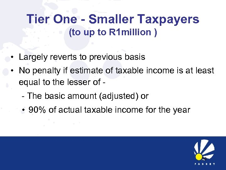 Tier One - Smaller Taxpayers (to up to R 1 million ) • Largely