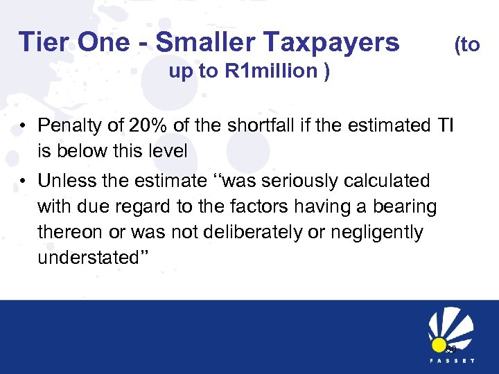 Tier One - Smaller Taxpayers (to up to R 1 million ) • Penalty