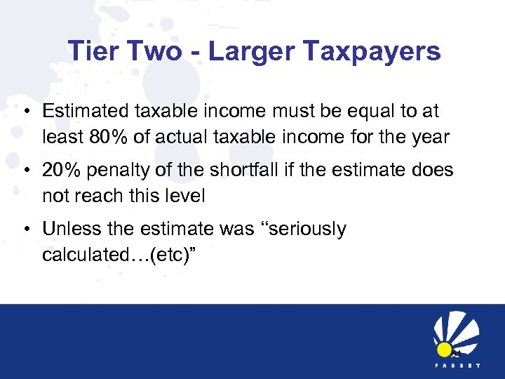 Tier Two - Larger Taxpayers • Estimated taxable income must be equal to at