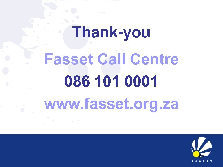 Thank-you Fasset Call Centre 086 101 0001 www. fasset. org. za 66
