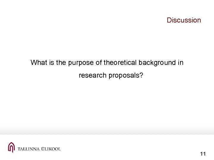 Discussion What is the purpose of theoretical background in research proposals? 11