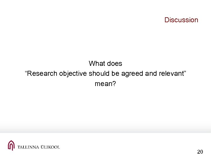 """Discussion What does """"Research objective should be agreed and relevant"""" mean? 20"""
