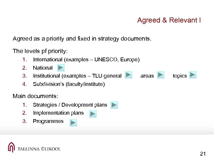 Agreed & Relevant I Agreed as a priority and fixed in strategy documents. The