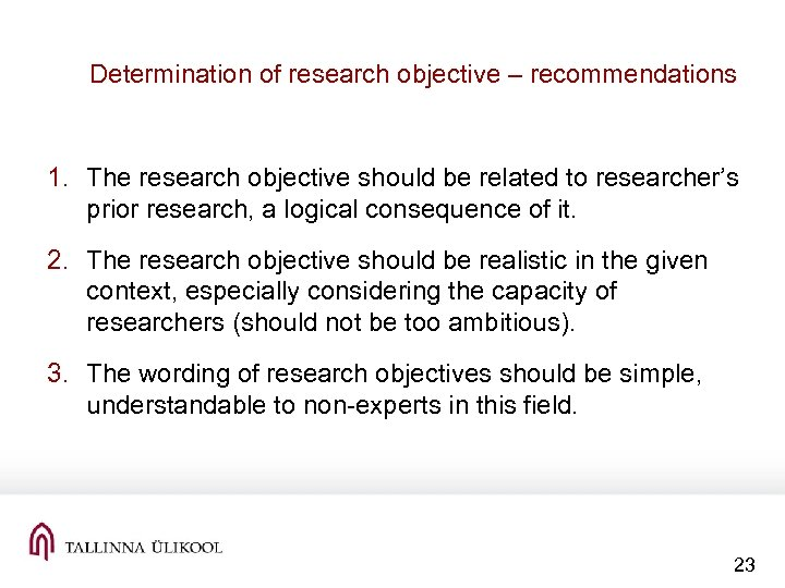 Determination of research objective – recommendations 1. The research objective should be related to