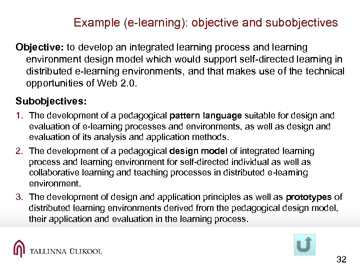 Example (e-learning): objective and subobjectives Objective: to develop an integrated learning process and learning