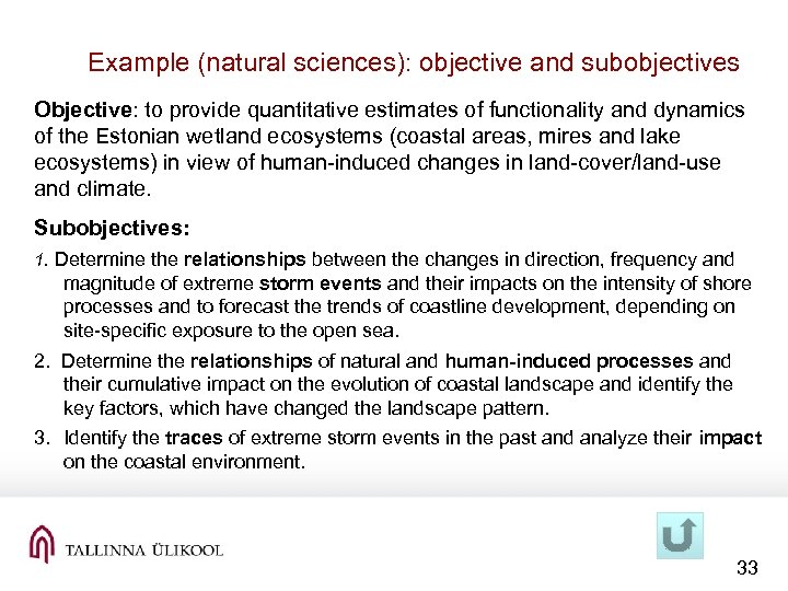 Example (natural sciences): objective and subobjectives Objective: to provide quantitative estimates of functionality and